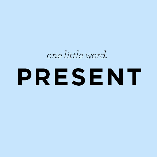 One little word: Present