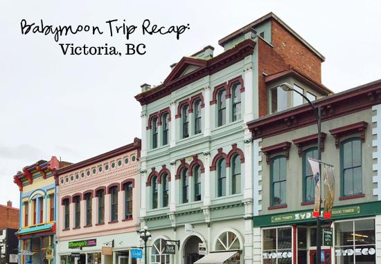 Babymoon trip recap: Victoria, BC